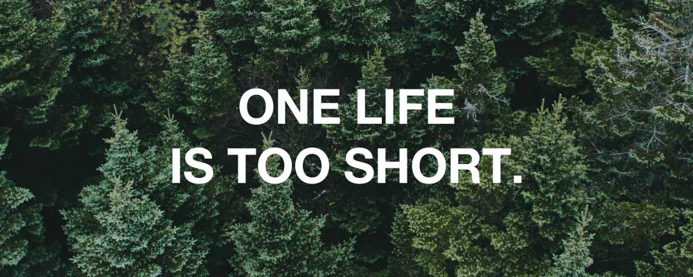 One life is too short
